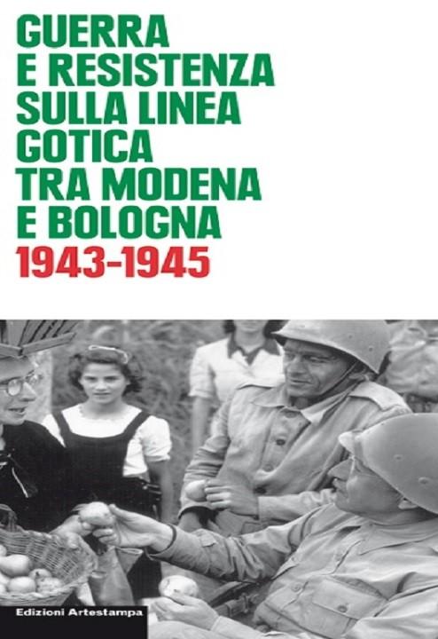 Guerra e resistenza sulla linea gotica tra Modena e Bologna