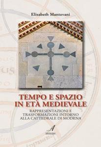 Tempo e spazio in età medievale, Elisabeth Mantovani, Modena