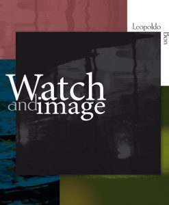 Watch and image, Leopoldo Bon, fotografia Modena